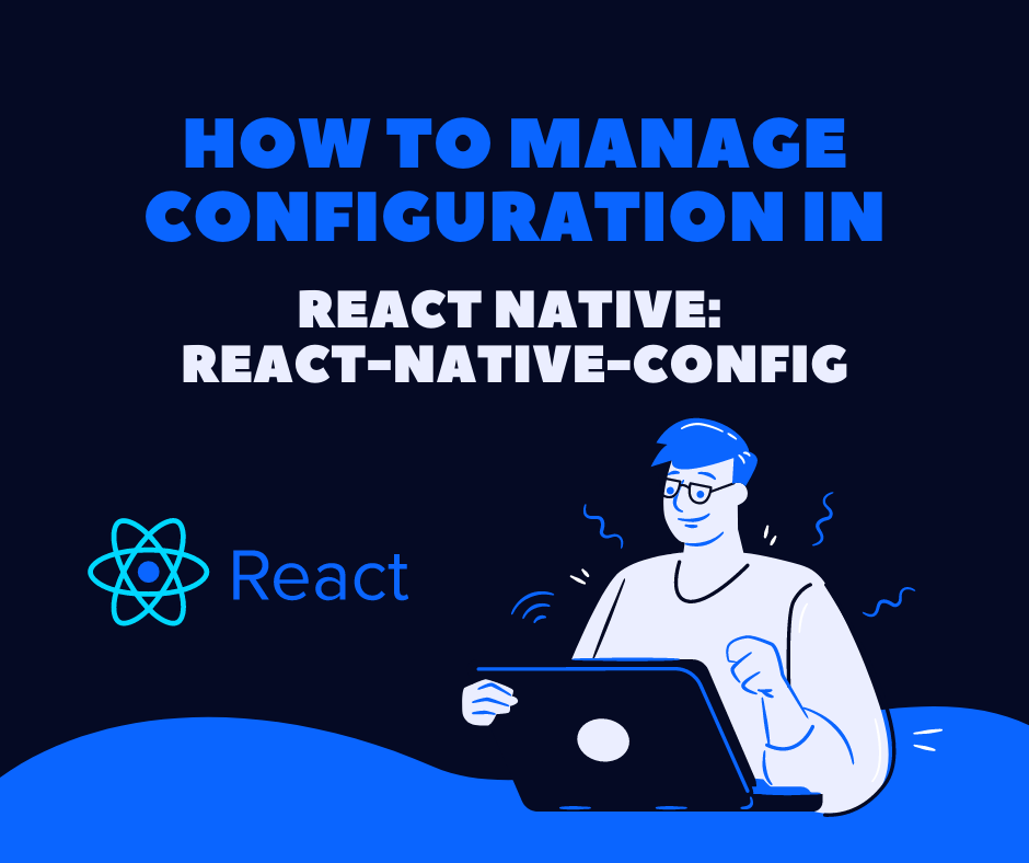 How to Manage Configuration in React Native: React-Native-Config