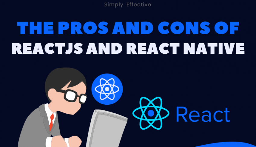 The Pros and Cons of ReactJS and React Native